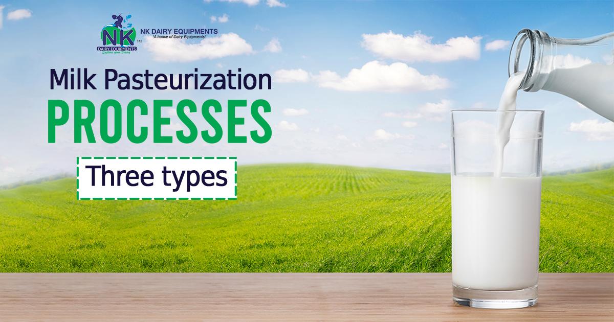 Milk pasteurization Processes - Three types