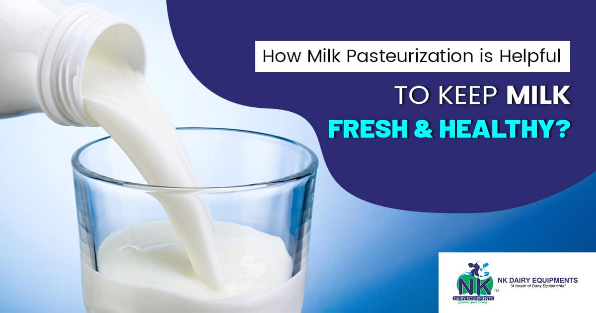 How Milk Pasteurization is helpful to keep milk fresh & healthy