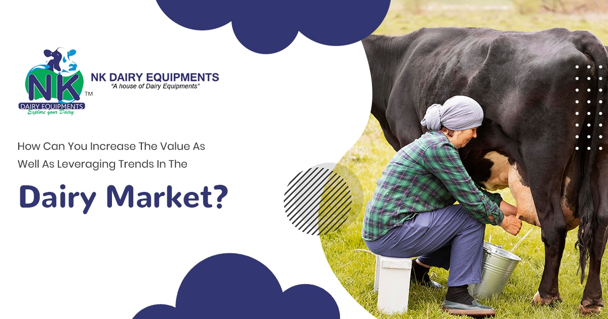 How can you increase the value as well as leveraging trends in the dairy market