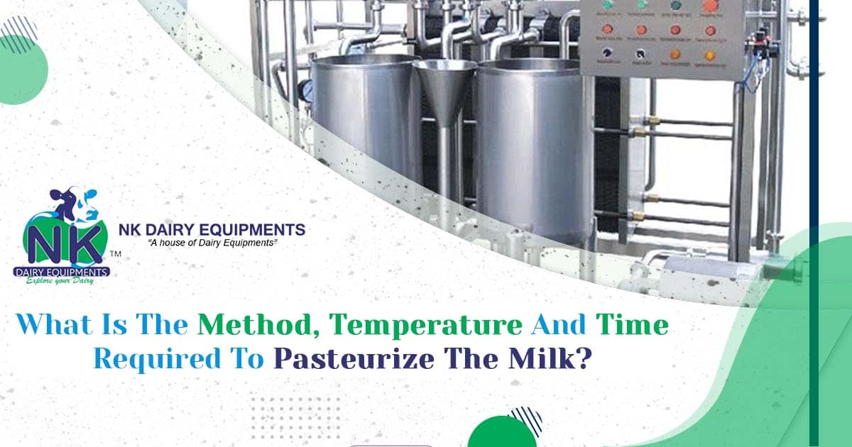 What is the method, temperature and time required to pasteurize the milk