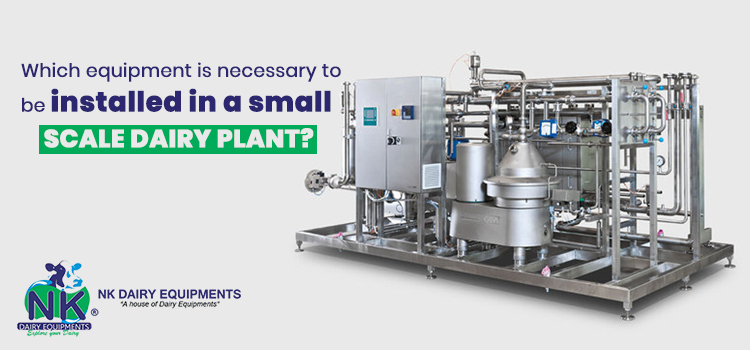 Which equipment is necessary to be installed in a small scale dairy plant?