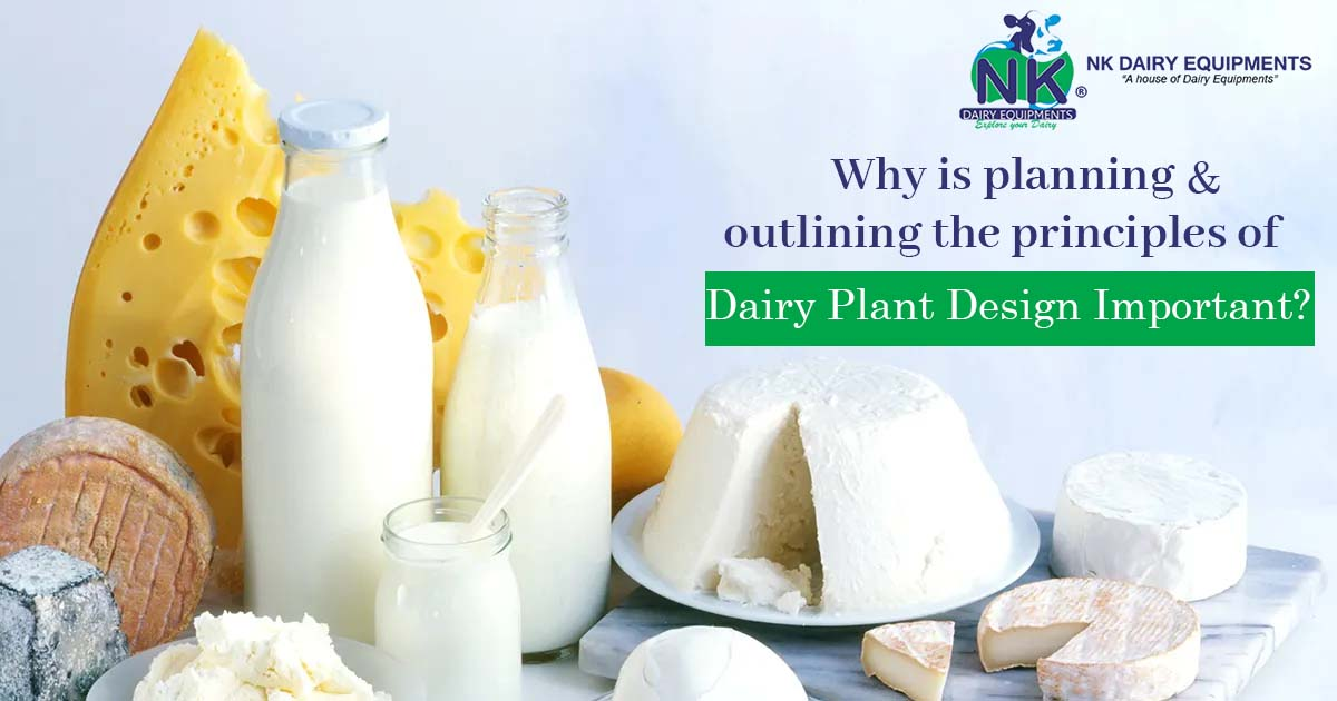 Why is planning & outlining the principles of dairy plant design important