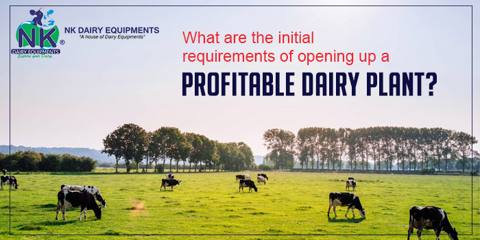 What are the initial requirements of opening up a profitable dairy plant